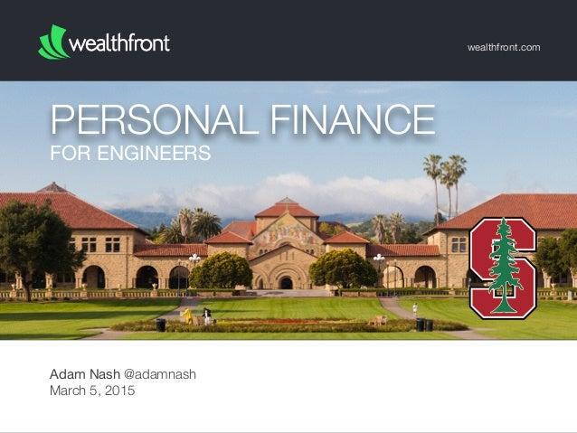 FOR ENGINEERS PERSONAL FINANCE wealthfront.com Adam Nash @adamnash March 5, 2015