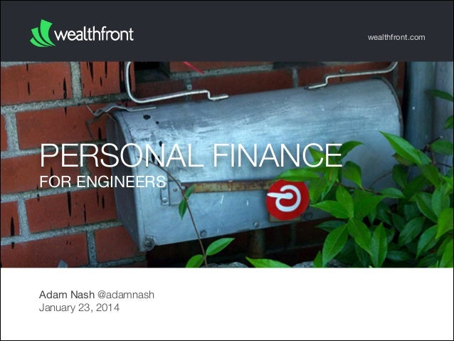 wealthfront.com  PERSONAL FINANCE FOR ENGINEERS  Adam Nash @adamnash January 23, 2014