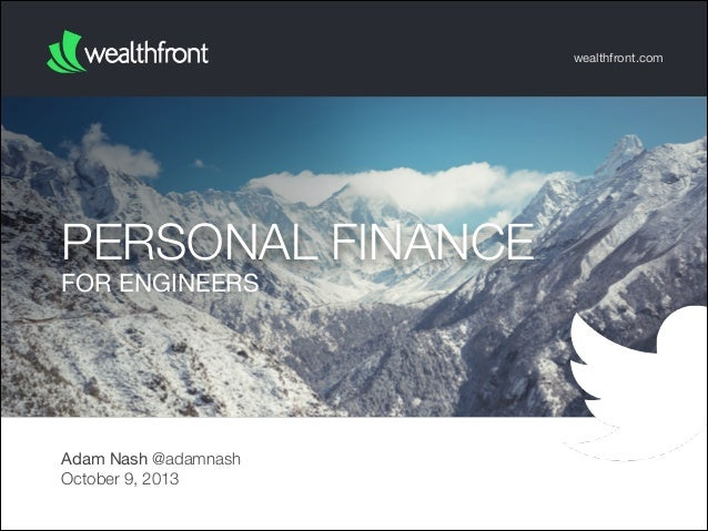 wealthfront.com  PERSONAL FINANCE FOR ENGINEERS  Adam Nash @adamnash October 9, 2013