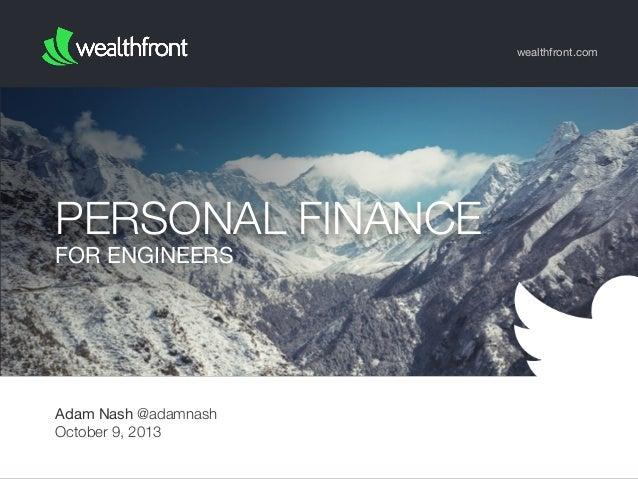 wealthfront.com  PERSONAL FINANCE FOR ENGINEERS  Adam Nash @adamnash October 9, 2013