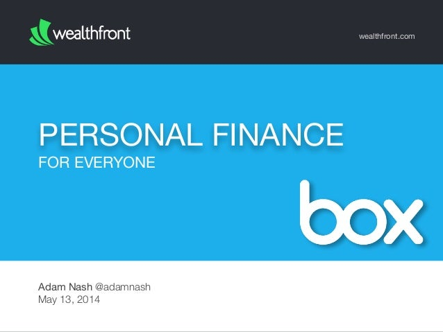 PERSONAL FINANCE wealthfront.com Adam Nash @adamnash May 13, 2014 FOR EVERYONE