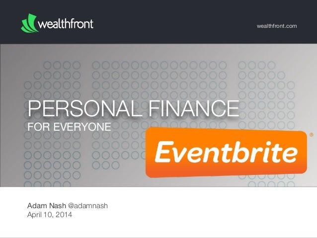FOR EVERYONE PERSONAL FINANCE wealthfront.com Adam Nash @adamnash April 10, 2014