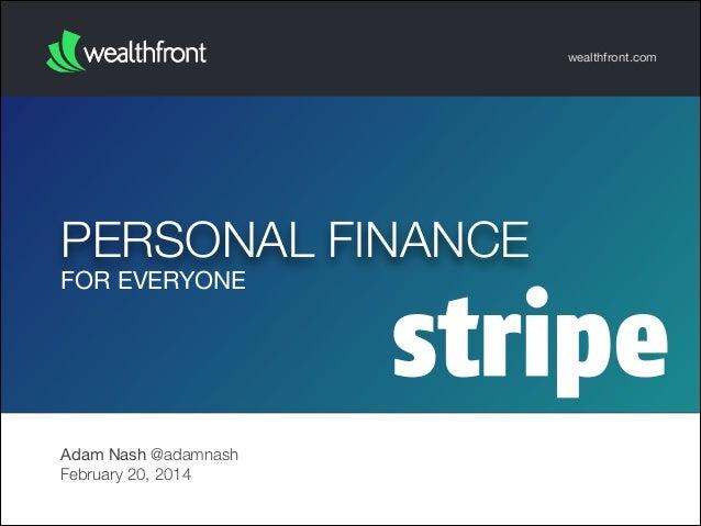 wealthfront.com  PERSONAL FINANCE FOR EVERYONE  Adam Nash @adamnash February 20, 2014
