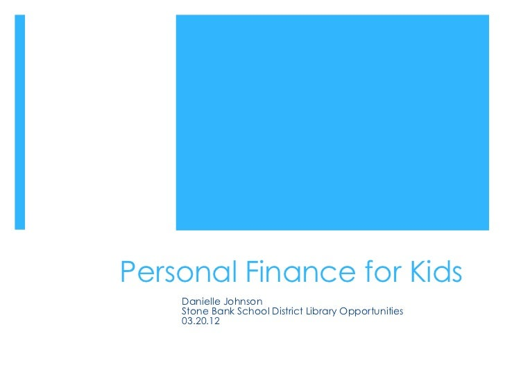 Personal Finance for Kids    Danielle Johnson    Stone Bank School District Library Opportunities    03.20.12
