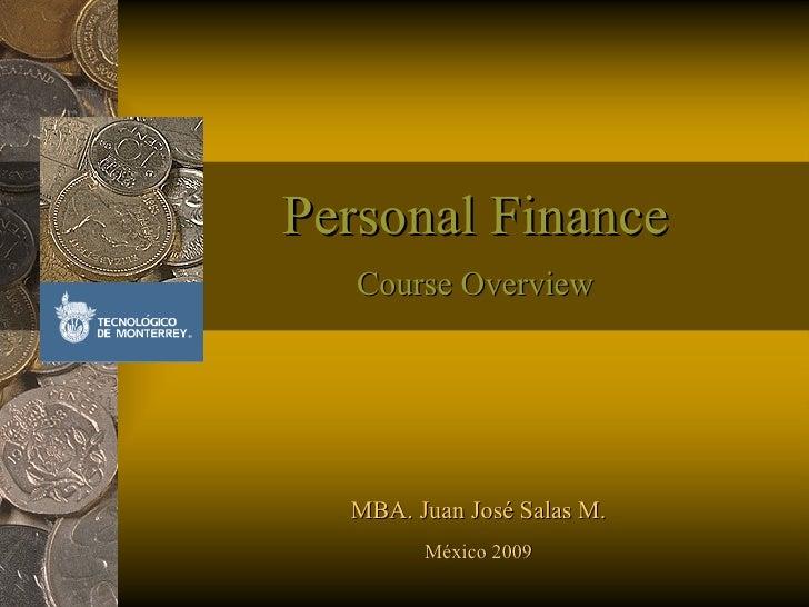 Personal Finance Course Overview MBA. Juan José Salas M. México 2009