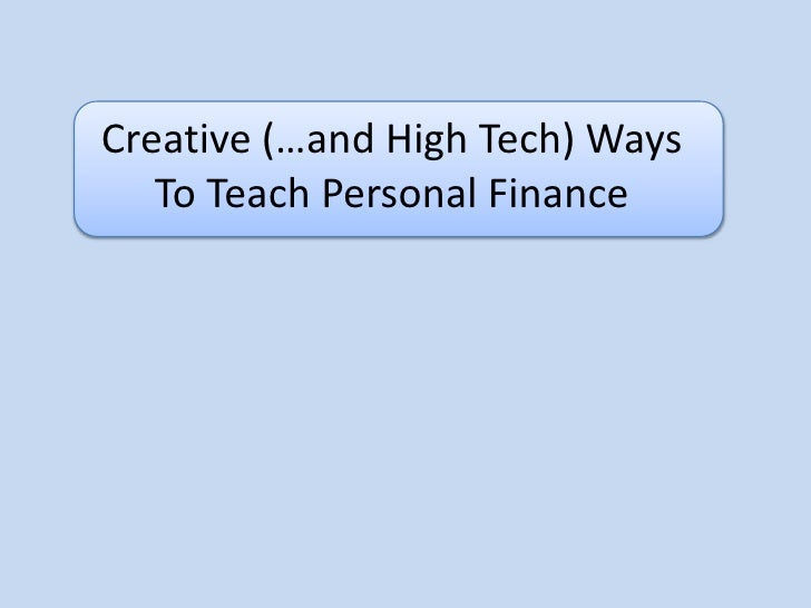 Creative (…and High Tech) Ways To Teach Personal Finance <br />