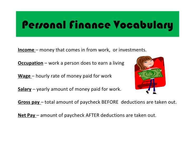Personal Finance VocabularyIncome – money that comes in from work, or investments.Occupation – work a person does to earn ...