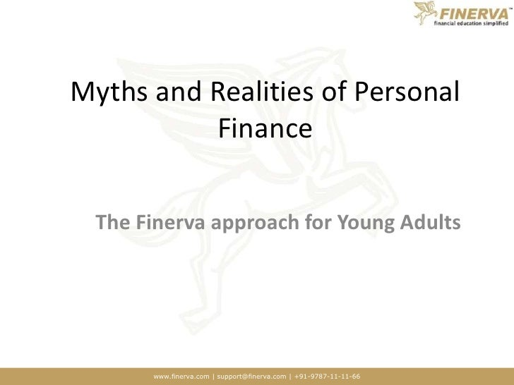 Myths and Realities of Personal Finance<br />The Finerva approach for Young Adults<br />