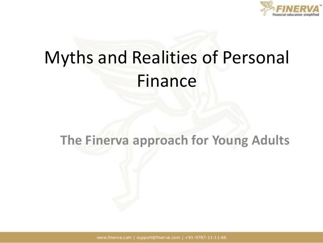 www.finerva.com | support@finerva.com | +91-9787-11-11-66 Myths and Realities of Personal Finance The Finerva approach for...
