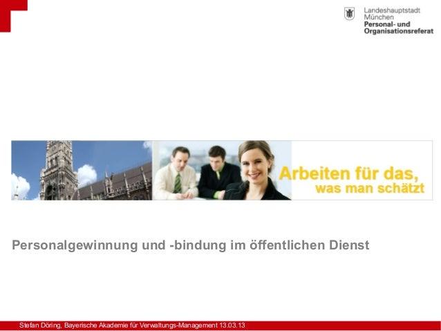 Stefan Döring, Bayerische Akademie für Verwaltungs-Management 13.03.13Personalgewinnung und -bindung im öffentlichen Dienst