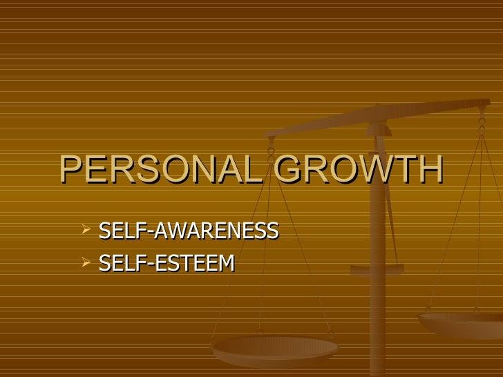 PERSONAL GROWTH <ul><li>SELF-AWARENESS </li></ul><ul><li>SELF-ESTEEM </li></ul>