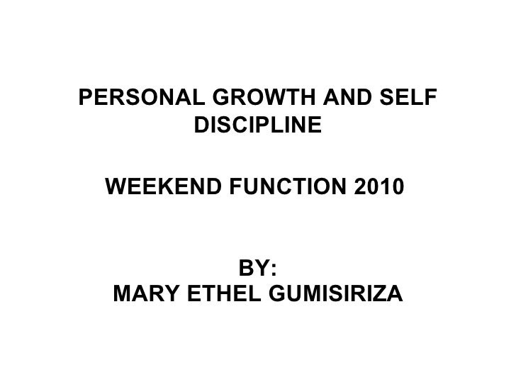 PERSONAL GROWTH AND SELF DISCIPLINE WEEKEND FUNCTION 2010   BY: MARY ETHEL GUMISIRIZA