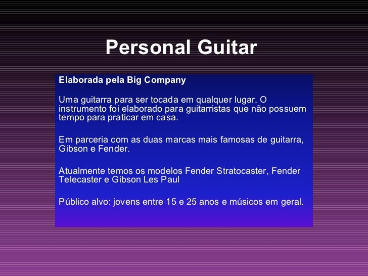Personal Guitar  Elaborada pela Big Company   Uma guitarra para ser tocada em qualquer lugar. O instrumento foi elaborado...