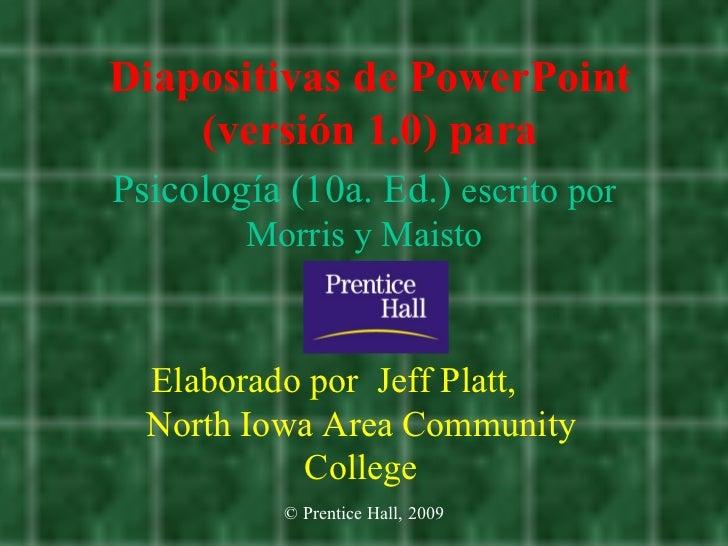 Diapositivas de PowerPoint     (versión 1.0) para Psicología (10a. Ed.) escrito por         Morris y Maisto      Elaborado...