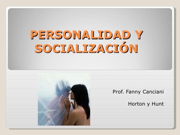 PERSONALIDAD Y SOCIALIZACIÓN Prof. Fanny Canciani Horton y Hunt