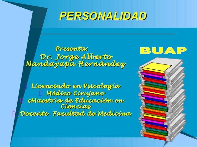 PERSONALIDAD Presenta:  Dr. Jorge Alberto Nandayapa Hernández Licenciado en Psicología Médico Cirujano cMaestría de Educac...