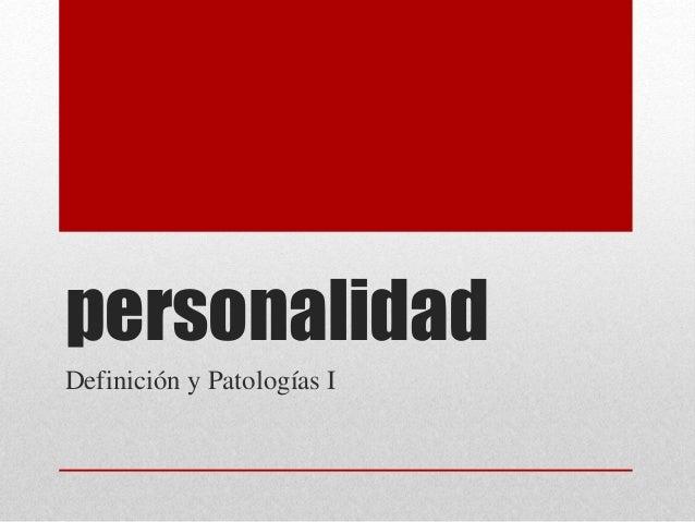 personalidad Definición y Patologías I