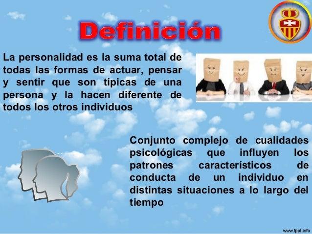 La personalidad es la suma total de todas las formas de actuar, pensar y sentir que son típicas de una persona y la hacen ...