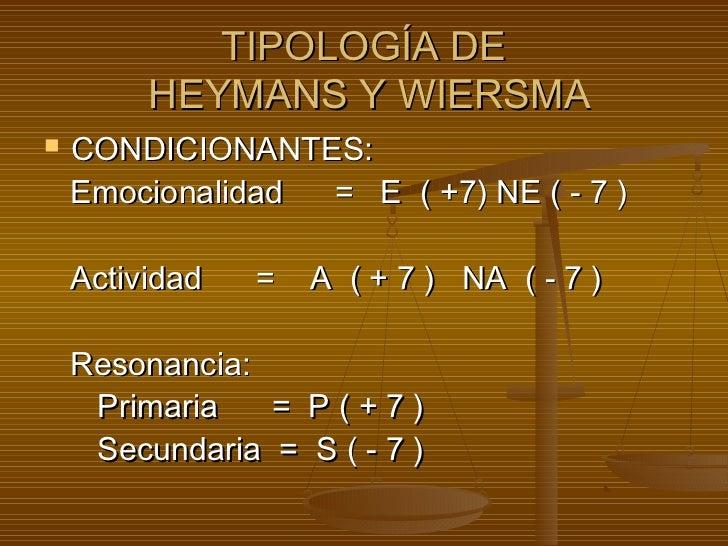 TIPOLOGÍA DE         HEYMANS Y WIERSMA   CONDICIONANTES:    Emocionalidad = E ( +7) NE ( - 7 )    Actividad   =   A ( + 7...