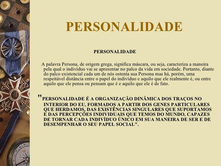 PERSONALIDADE <ul><li>PERSONALIDADE </li></ul><ul><li>A palavra Persona, de origem grega, significa máscara, ou seja, cara...