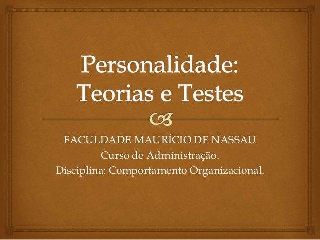 FACULDADE MAURÍCIO DE NASSAU Curso de Administração. Disciplina: Comportamento Organizacional.