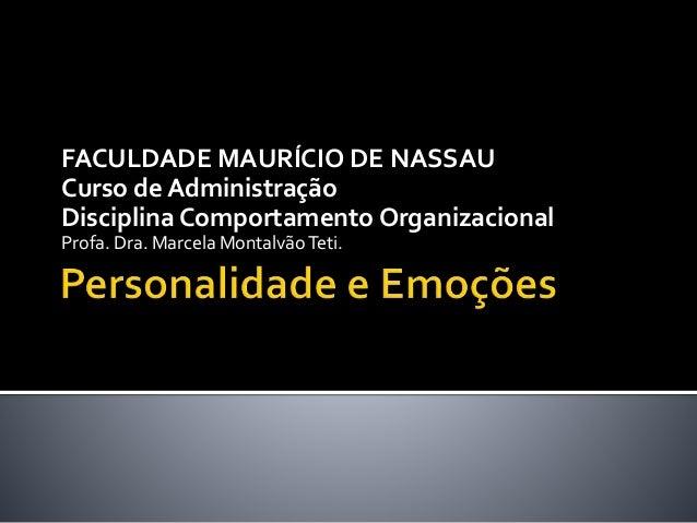 FACULDADE MAURÍCIO DE NASSAU Curso de Administração Disciplina Comportamento Organizacional Profa. Dra. Marcela MontalvãoT...