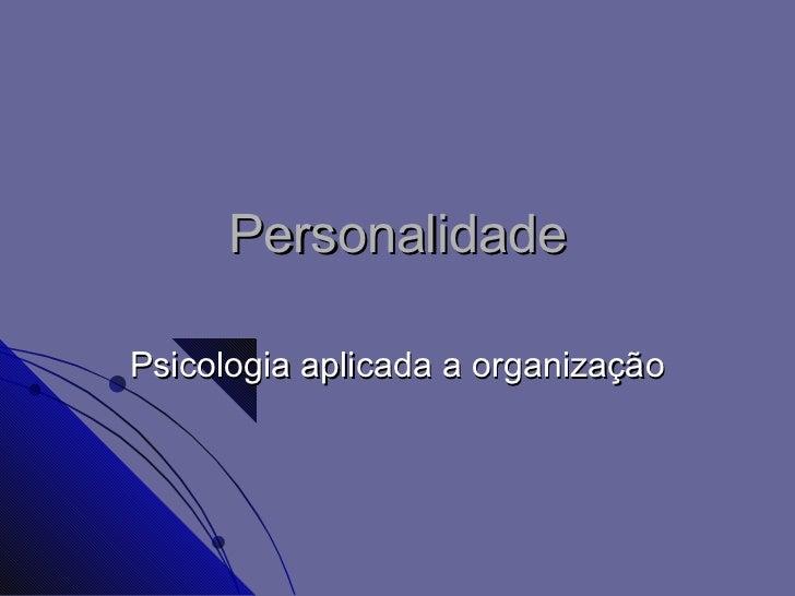 PersonalidadePsicologia aplicada a organização
