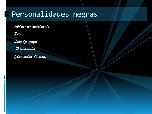 Personalidades negras Abdias do nascimento Pele Luiz Gonzaga Pixinguinha Clementina de jesus