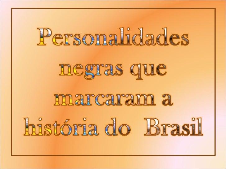 Personalidades negras que marcaram a história do  brasil Slide 1