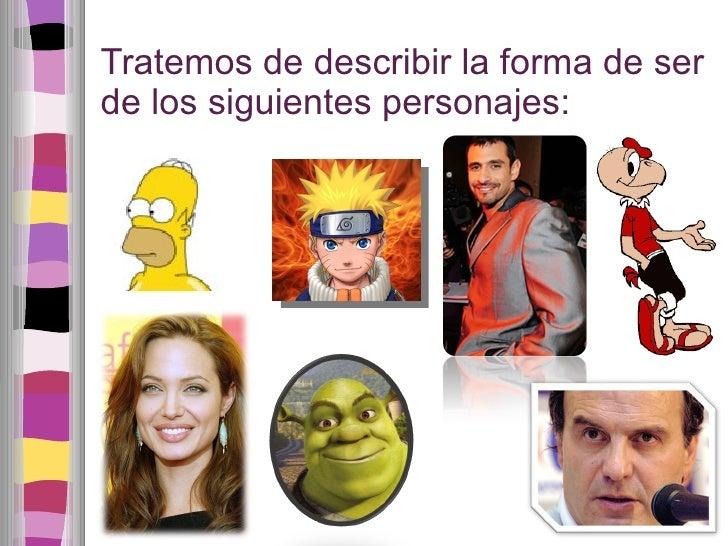 Tratemos de describir la forma de ser de los siguientes personajes: