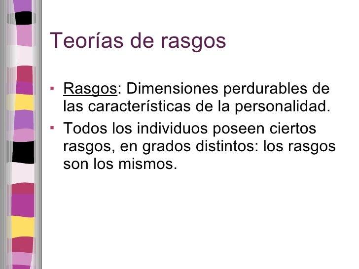 Teorías de rasgos <ul><li>Rasgos : Dimensiones perdurables de las características de la personalidad.  </li></ul><ul><li>T...