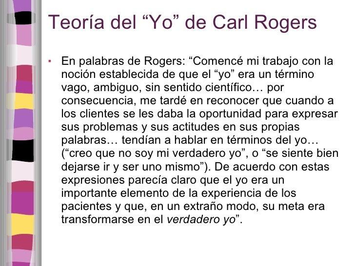 """Teoría del """"Yo"""" de Carl Rogers <ul><li>En palabras de Rogers: """"Comencé mi trabajo con la noción establecida de que el """"yo""""..."""