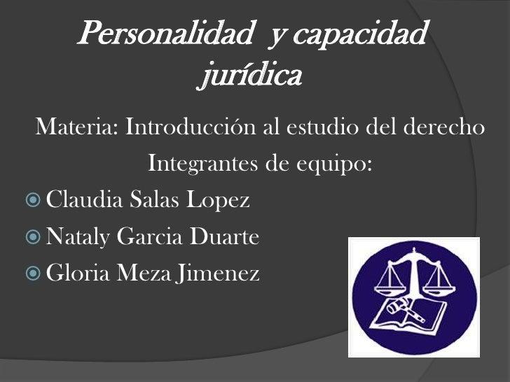 Personalidad  y capacidad jurídica<br />Materia: Introducción al estudio del derecho<br />Integrantes de equipo:<br />Clau...