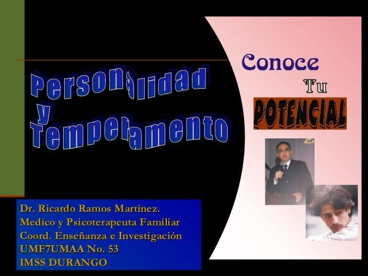 Personalidad y  Temperamento Dr. Ricardo Ramos Martínez. Medico y Psicoterapeuta Familiar  Coord. Enseñanza e Investigació...