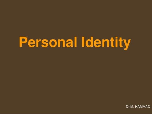Personal Identity Dr M. HAMMAD