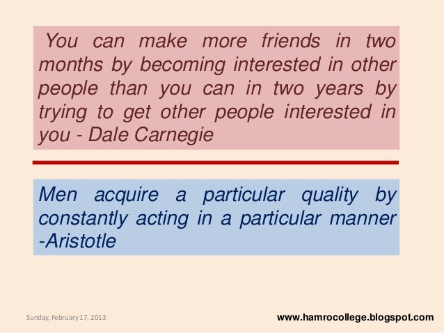 You can make more friends in two   months by becoming interested in other   people than you can in two years by   trying t...