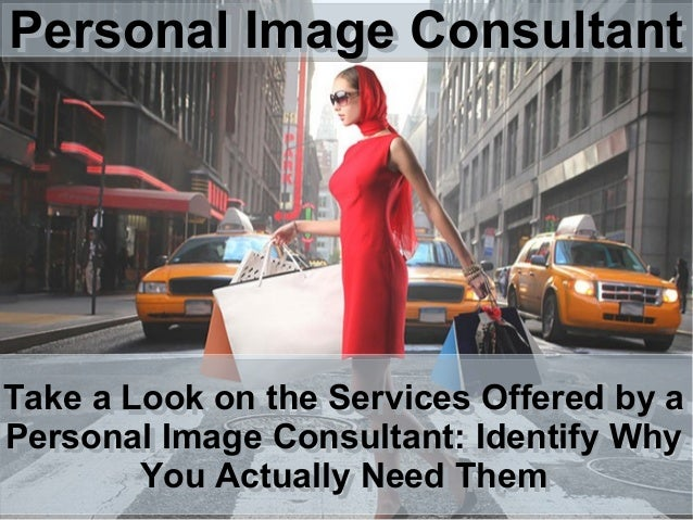 Take a Look on the Services Offered by a Personal Image Consultant: Identify Why You Actually Need Them Take a Look on the...
