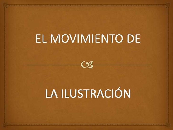 EL MOVIMIENTO DE <br />LA ILUSTRACIÓN<br />
