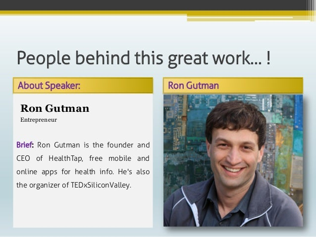 People behind this great work… ! About Speaker: Ron Gutman Ron Gutman Entrepreneur Brief: Ron Gutman is the founder and CE...