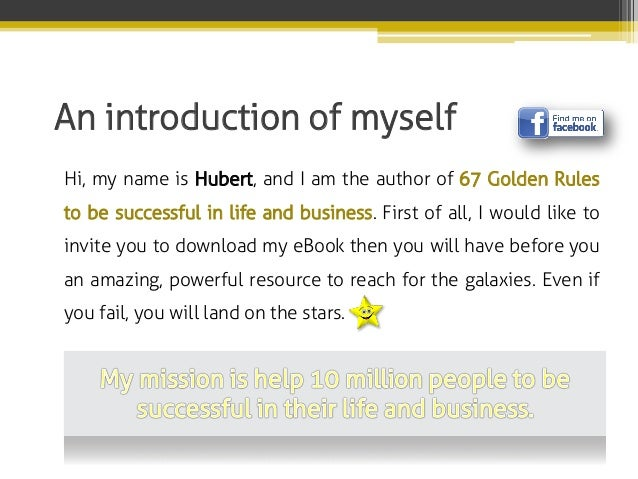 An introduction of myself Hi, my name is Hubert, and I am the author of 67 Golden Rules to be successful in life and busin...