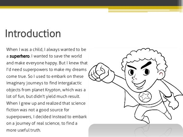 Introduction When I was a child, I always wanted to be a superhero. I wanted to save the world and make everyone happy. Bu...