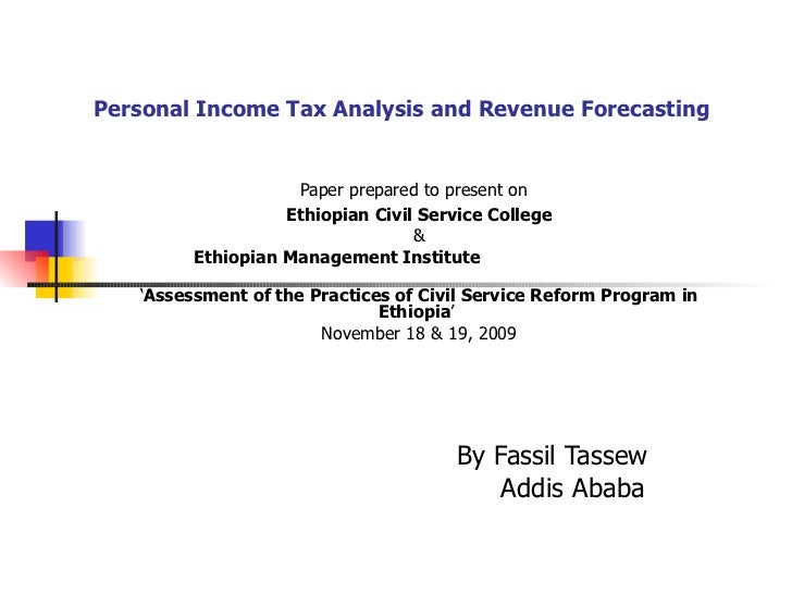 Personal Income Tax Analysis and Revenue Forecasting Paper prepared to present on   Ethiopian Civil Service College & Ethi...