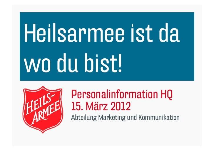Heilsarmee ist dawo du bist!     Personalinformation HQ     15. März 2012     Abteilung Marketing und Kommunikation