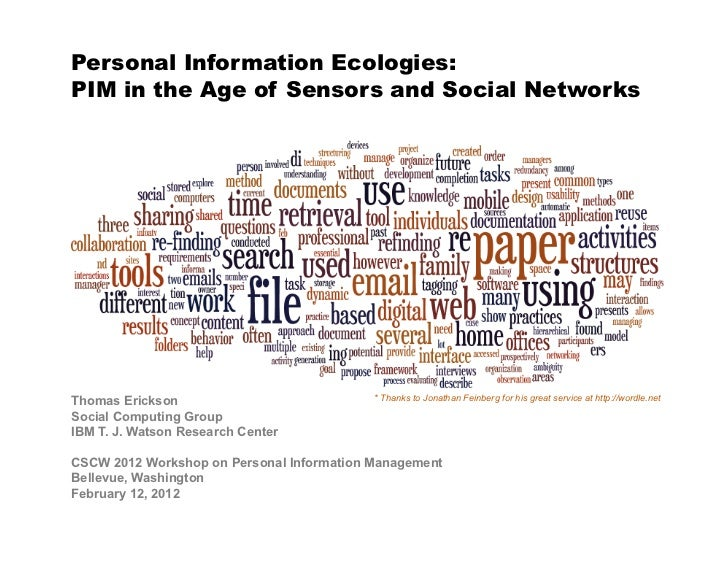 Personal Information Ecologies:PIM in the Age of Sensors and Social NetworksThomas Erickson                            * T...