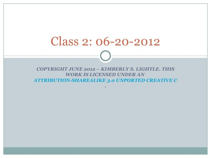 Class 2: 06-20-2012 COPYRIGHT JUNE 2012 – KIMBERLY S. LIGHTLE. THIS          WORK IS LICENSED UNDER ANATTRIBUTION-SHAREALI...