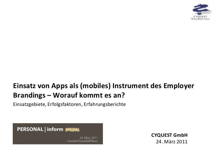 Einsatz von Apps als (mobiles) Instrument des Employer Brandings – Worauf kommt es an? CYQUEST GmbH 24. März 2011 Einsatzg...
