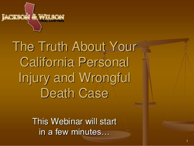 The Truth About Your California Personal Injury and Wrongful     Death Case   This Webinar will start    in a few minutes…...