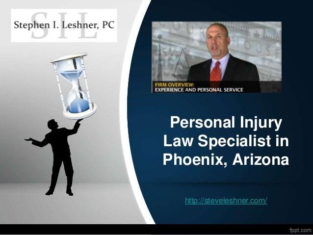 Personal Injury Law Specialist in Phoenix, Arizona http://steveleshner.com/