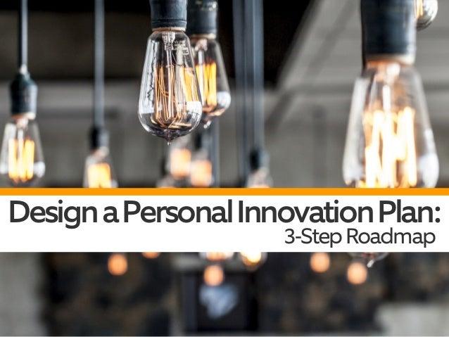 Design a Personal Innovation Plan: 3-Step Roadmap