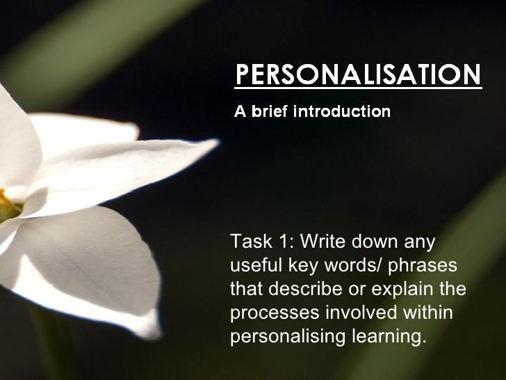Task 1: Write down any useful key words/ phrases that describe or explain the processes involved within personalising lear...